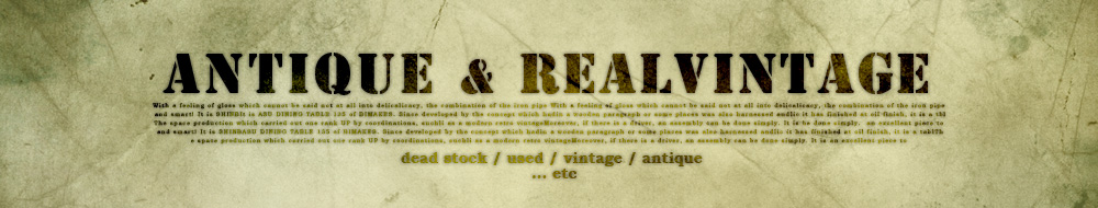 ANTIQUE & REAL VINTAGE (アンティーク&リアルヴィンテージ)